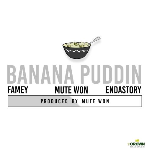 Banana Puddin - Famey, Mute Won, Endastory (Produced by Mute Won) - #CrownSunday - 1-10-15 (1)